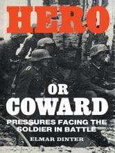 Hero or Coward - Pressures Facing the Soldier in Battle ebook by Elmar Dinter