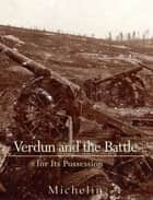 Verdun and the Battle for its Possession ebook by Michelin & Cie