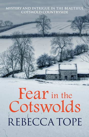 Fear In the Cotswolds - Mystery and intrigue in the beautiful Cotswold countryside ebook by Rebecca Tope