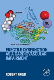 Erectile Dysfunction as a Cardiovascular Impairment ebook by Robert Fried