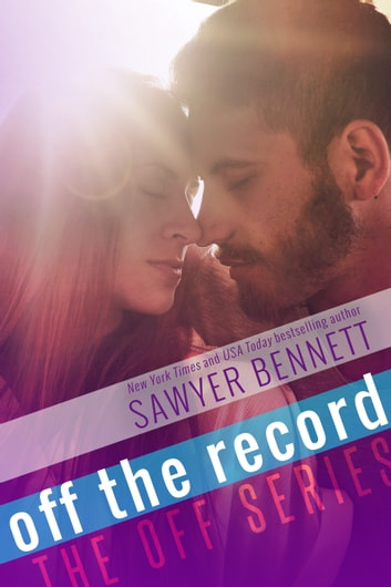 Off the Record ebook by Sawyer Bennett