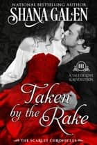 Taken by the Rake - The Scarlet Chronicles, #3 ebook by Shana Galen