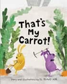 That's My Carrot ebook by Il Sung Na