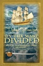 By the Mast Divided - The action-packed maritime adventure series ebook by David Donachie