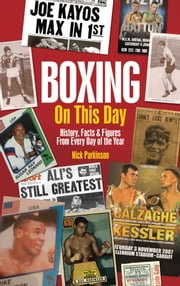 Boxing On This Day - History, Facts & Figures from Every Day of the Year ebook by Nick Parkinson