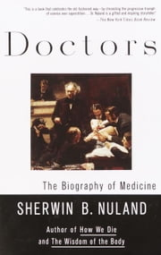 Doctors - The Biography of Medicine ebook by Sherwin B. Nuland