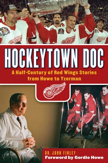 Hockeytown Doc - A Half-Century of Red Wings Stories from Howe to Yzerman eBook by Dr. John Finley