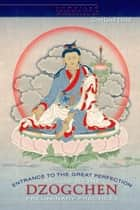Entrance to the Great Perfection - A Guide to the Dzogchen Preliminary Practices ebook by Cortland Dahl, Cortland Dahl