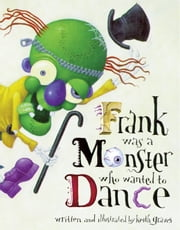 Frank Was a Monster Who Wanted to Dance ebook by Keith Graves