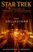 Department of Temporal Investigations: The Collectors ebook by Christopher L. Bennett