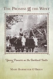 The Promise of the West - Young Pioneers on the Overland Trails ebook by Mary Barmeyer O'Brien