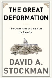 The Great Deformation - The Corruption of Capitalism in America ebook by David Stockman