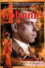 Johnnie D. - The Story of John Dillinger ebook by Arthur Winfield Knight