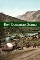 Boy Ranchers Collection ebook by Willard F. Baker