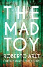 The Mad Toy ebook by Roberto Arlt, James Womack