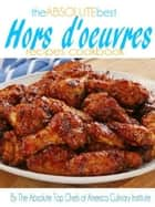 The Absolute Best Hors d'oeuvres Recipes Cookbooks ebook by The Absolute Top Chefs of America Culinary Institute