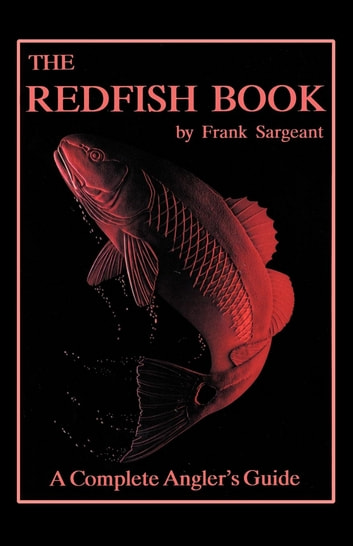 The Redfish Book - A Complete Anglers Guide ebook by Frank Sargeant
