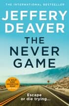 The Never Game: The gripping new thriller from the No.1 bestselling author 電子書 by Jeffery Deaver