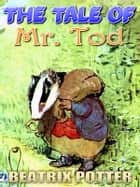 THE TALE OF MR. TOD - Free Audiobook Download, Picture Books for Kids, Perfect Bedtime Story, A Beautifully Illustrated Children's Picture Book by age 3-9 ( Original color illustrations since 1912 ) ebook by BEATRIX POTTER