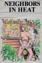 Neighbors In Heat - Erotic Novel ebook by Sand Wayne
