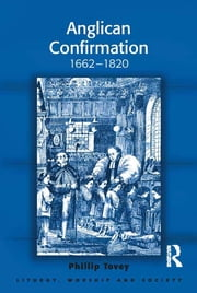 Anglican Confirmation - 1662-1820 ebook by Phillip Tovey