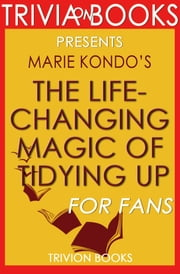 The Life-Changing Magic of Tidying Up: By Marie Kondo (Trivia-On-Books) ebook by Trivion Books