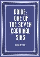 Pride: One of the Seven Cardinal Sins ebook by Eugène Sue