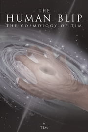 The Human Blip: The Cosmology of Tim ebook by Tim