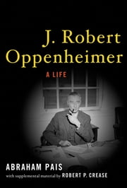 J. Robert Oppenheimer:A Life ebook by Abraham Pais,Robert P. Crease