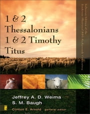 1 and 2 Thessalonians, 1 and 2 Timothy, Titus ebook by Jeffrey A.D. Weima,Steven M. Baugh,Clinton E. Arnold