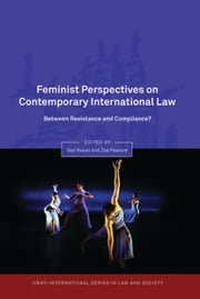 Feminist Perspectives on Contemporary International Law - Between Resistance and Compliance? ebook by Sari Kouvo,Zoe Pearson