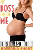 My Boss Inside Me (Breeding Age Play Short Story) ebook by Tori Westwood