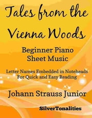 Tales from the Vienna Woods Beginner Piano Sheet Music ebook by Silvertonalities