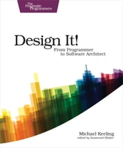 Design It! - From Programmer to Software Architect ebook by Michael Keeling