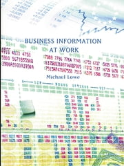 Business Information at Work ebook by Michael Lowe