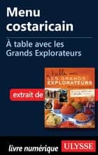 Menu costaricain - À table avec les Grands Explorateurs ebook by Richard-Olivier Jeanson