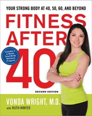 Fitness After 40 - Your Strong Body at 40, 50, 60, and Beyond ebook by Vonda Wright, M.D.,Ruth Winter