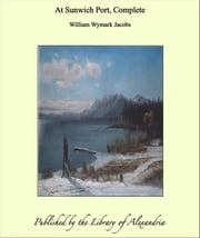 At Sunwich Port, Complete ebook by William Wymark Jacobs