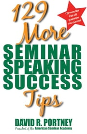 129 More Seminar Speaking Success Tips ebook by David R. Portney