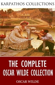 The Complete Oscar Wilde Collection ebook by Oscar Wilde