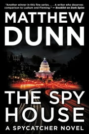 The Spy House - A Spycatcher Novel ebook by Matthew Dunn