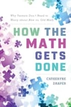 How the Math Gets Done - Why Parents Don't Need to Worry about New vs. Old Math ebook by Catheryne Draper