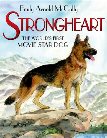 Strongheart - The World's First Movie Star Dog ebook by Emily Arnold McCully