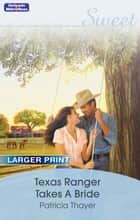 Texas Ranger Takes A Bride ebook by Patricia Thayer