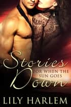 Stories for When the Sun Goes Down ebook by Lily Harlem