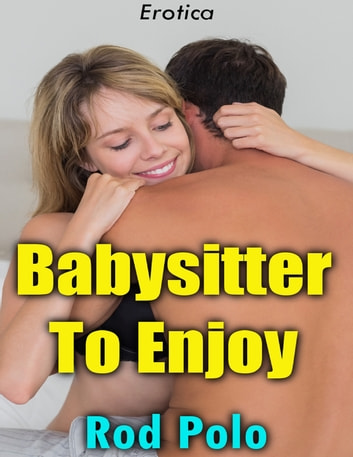 Babysitter to Enjoy (Erotica) ebook by Rod Polo