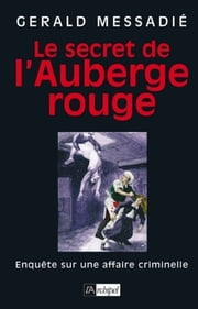 Le secret de l'auberge rouge eBook by Gerald Messadie