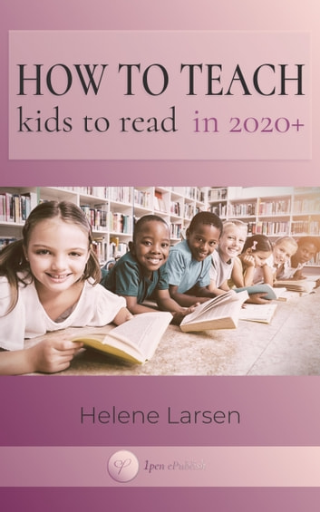 How to Teach Kids to Read in 2020+: Working In Changing Times With Challenged Children e-bog by Helene Larsen