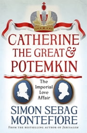 Catherine the Great and Potemkin - The Imperial Love Affair ebook by Simon Sebag Montefiore
