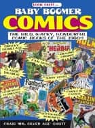 Baby Boomer Comics: The Wild, Wacky, Wonderful Comic Books of the 1960s - The Wild, Wacky, Wonderful Comic Books of the 1960s ebook by Craig Shutt